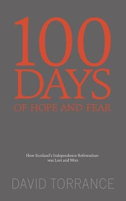 100 Days of Hope and Fear: How Scotland's referendum was lost and won