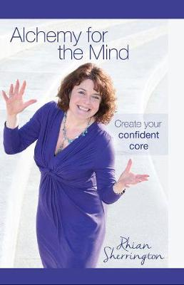 Alchemy for the Mind: Create Your Confident Core