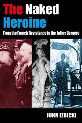 The Naked Heroine: From the French Resistance to the Folies Bergere