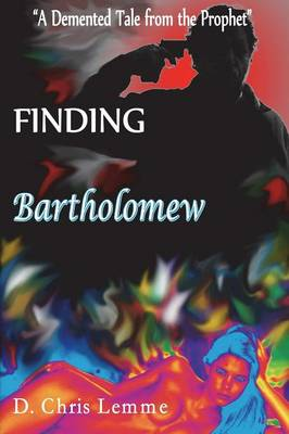 Finding Bartholomew: A DeMented Tale from the Prophet