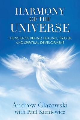 Harmony of the Universe: The Science Behind Healing, Prayer and Spiritual Development