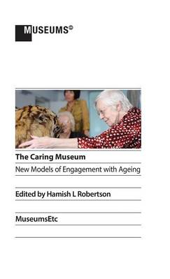The Caring Museum: New Models of Engagement with Ageing