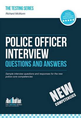 Police Officer Interview Questions and Answers (New Core Competencies): Sample Interview Questions for the Police Officer Assessment Centre and Final Interviews