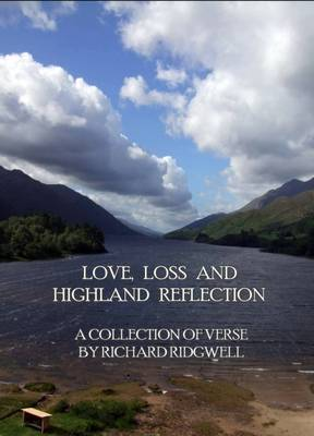 Love, Loss and Highland Reflection: A Collection of Verse by Richard Ridgewell