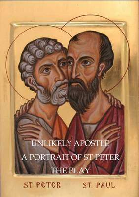 Unlikely Apostle: A Partrait of St. Peter - The Play