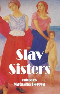 S Slav Sisters: The Dedalus Book of Russian Women's Literature