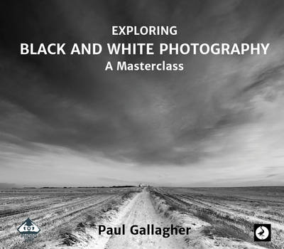 Exploring Black and White Photography: A Masterclass: 2016