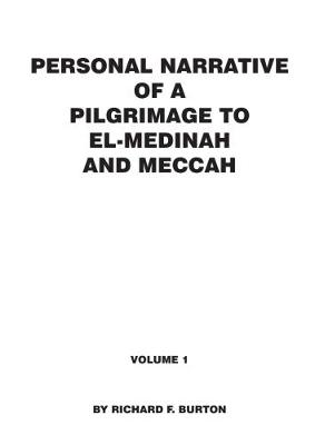 Personal Narrative of a Pilgrimage to El-Medinah and Meccah: Volume 1