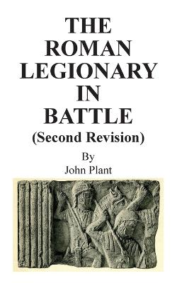 The Roman Legionary in Battle (Revised and enlarged)
