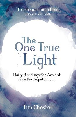 The One True Light: Daily Advent Readings from the Gospel of John