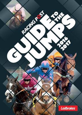 Racing Post Guide to the Jumps: 2016-17