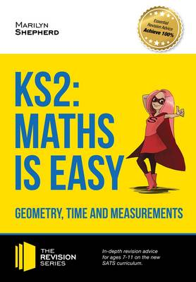 KS2: Maths is Easy - Geometry, Time and Measurements. In-Depth Revision Advice for Ages 7-11 on the New Sats Curriculum. Achieve 100%
