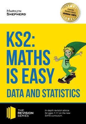 KS2: Maths is Easy - Data and Statistics. In-Depth Revision Advice for Ages 7-11 on the New Sats Curriculum. Achieve 100%