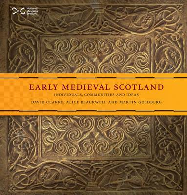 Early Medieval Scotland: Individuals, Communities and Ideas