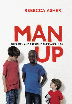 Man Up: Boys, Men and Breaking the Male Rules