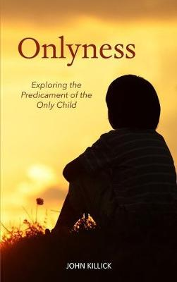 Onlyness: Exploring the Predicament of the Only Child