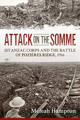 Attack on the Somme: 1st ANZAC Corps and the Battle of Pozieres Ridge, 1916
