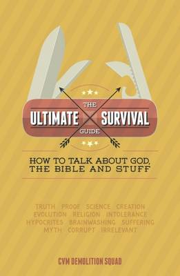 The Ultimate Survival Guide: How to Talk About God, the Bible and Stuff: 2015