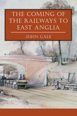 The Coming of the Railways to East Anglia