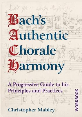 Bach's Authentic Chorale Harmony - Workbook: A Progressive Guide to his Principles and Practices