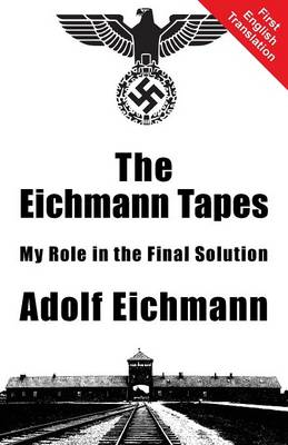 The Eichmann Tapes: My Role in the Final Solution