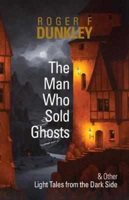 The Man Who Sold Ghosts and Other Light Tales from the Dark Side
