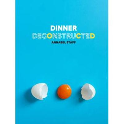 Dinner Deconstructed: 35 Recipes from Scratch