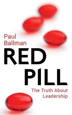 The Red Pill: The Truth About Leadership