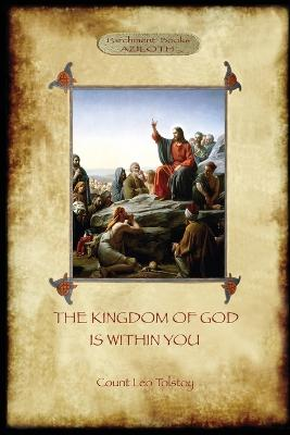 The Kingdom of God is Within You: With Preface by the Author (Aziloth Books)