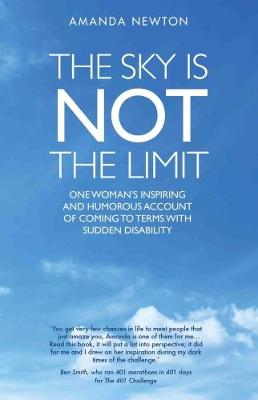 The Sky is Not the Limit: One Woman's Inspiring and Humorous account of coming to terms with sudden disability
