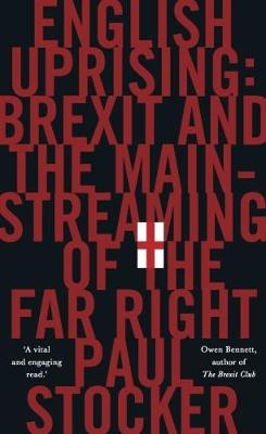 English Uprising: Brexit and the Mainstreaming of the Far-Right