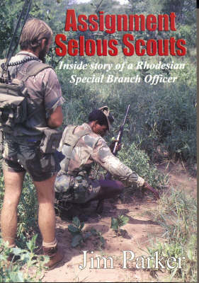 Assignment Selous Scouts: Inside Story of a Rhodesian Special Branch Officer