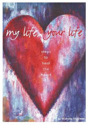 My Life, Your Life: Steps to Heal the Heart