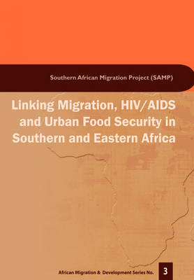 Linking Migration, HIV/AIDS and Urban Food Security in Southern and Eastern Africa