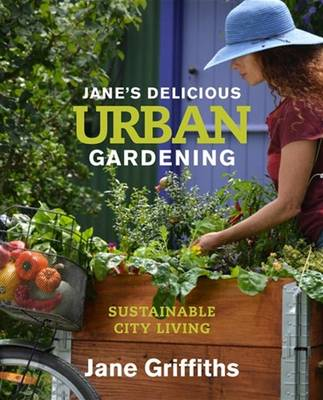 Jane's delicious urban gardening: Sustainable city living