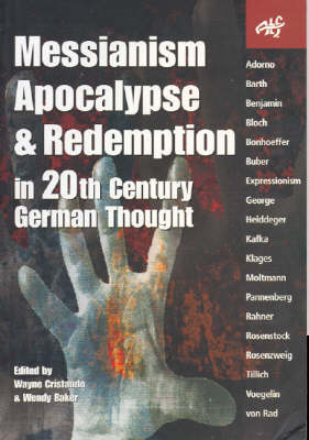 Messianism, Apocalypse and Redemption in 20th Century German Thought