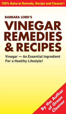 Barbara Lord's Vinegar Remedies and Recipes: Vinegar - An Essential Ingredient for a Healthy Lifestyle!