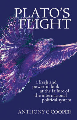 Plato's Flight: A Fresh and Powerful Look at the Failure of the International Political System