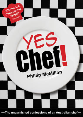 Yes Chef!: The Ungarnished Confessions of an Australian Chef