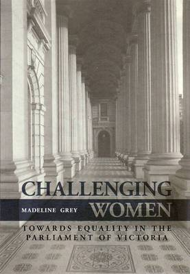 Challenging Women: Towards Equality in the Parliament of Victoria