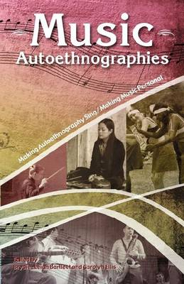 Music Autoethnographies: Making Autoethnography Sing: Making Music Personal
