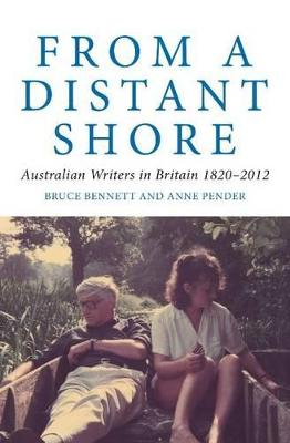From a Distant Shore: Australian Writers in Britain 1820-2012