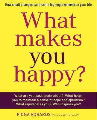 What Makes You Happy?: How Small Changes Can Lead to Big Improvements in Your Life