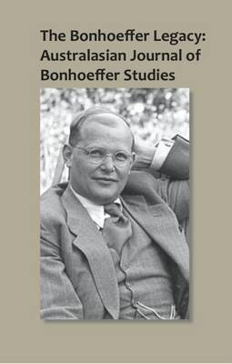 The Bonhoeffer Legacy: Australasian Journal of Bonhoeffer Study