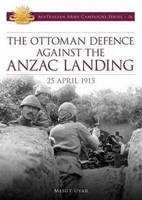 Ottoman Defence Against the ANZAC Landing: 25 April 1915
