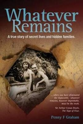 Whatever Remains: A True Story of Secret Lives and Hidden Families
