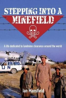 Stepping into a Minefield: A Life Dedicated to Landmine Clearance Around the World