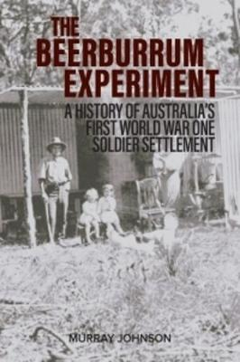 The Beerburrum Experiment: A History of Australia's First World War One Soldier Settlement