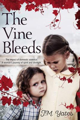 The Vine Bleeds: The impact of domestic violence. A woman's journey of spirit and strength.