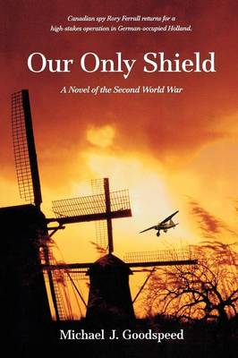 Our Only Shield: A Novel of the Second World War